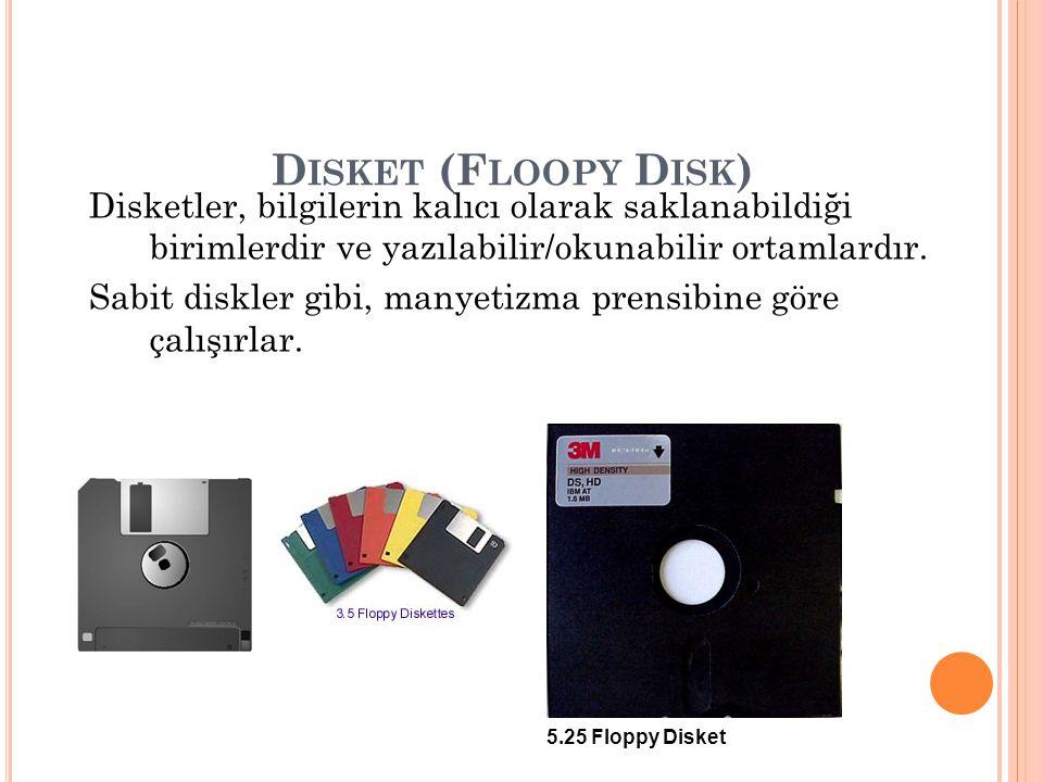 D ISKET (F LOOPY D ISK ) Disketler, bilgilerin kalıcı olarak saklanabildiği birimlerdir ve yazılabilir/okunabilir ortamlardır. Sabit diskler gibi, man