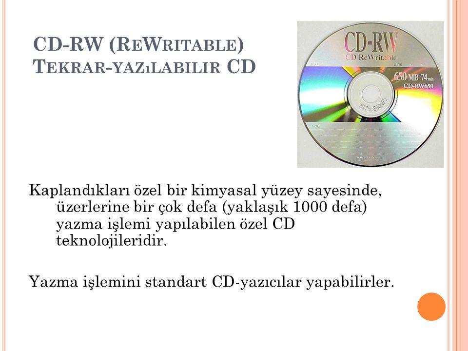CD-RW (R E W RITABLE ) T EKRAR - YAZıLABILIR CD Kaplandıkları özel bir kimyasal yüzey sayesinde, üzerlerine bir çok defa (yaklaşık 1000 defa) yazma iş