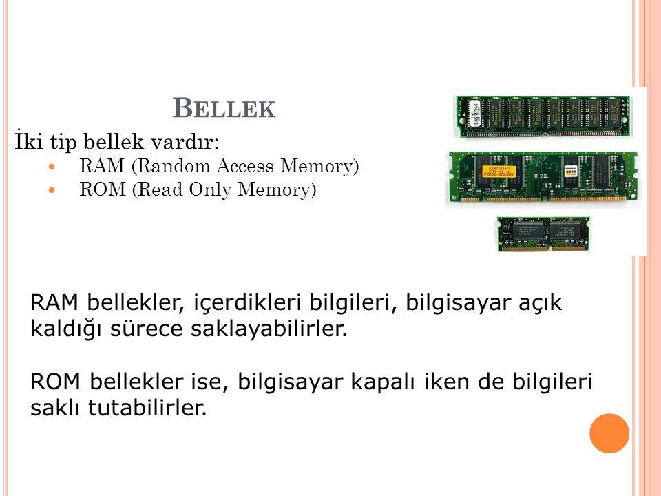 B ELLEK İki tip bellek vardır: RAM (Random Access Memory) ROM (Read Only Memory) RAM bellekler, içerdikleri bilgileri, bilgisayar açık kaldığı sürece