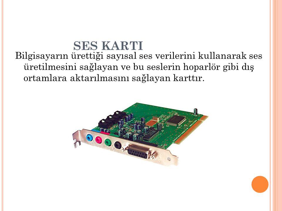 SES KARTI Bilgisayarın ürettiği sayısal ses verilerini kullanarak ses üretilmesini sağlayan ve bu seslerin hoparlör gibi dış ortamlara aktarılmasını s