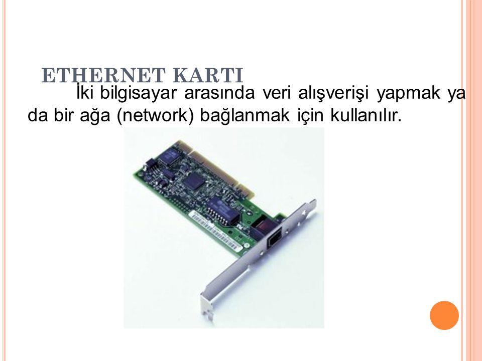ETHERNET KARTI İki bilgisayar arasında veri alışverişi yapmak ya da bir ağa (network) bağlanmak için kullanılır.