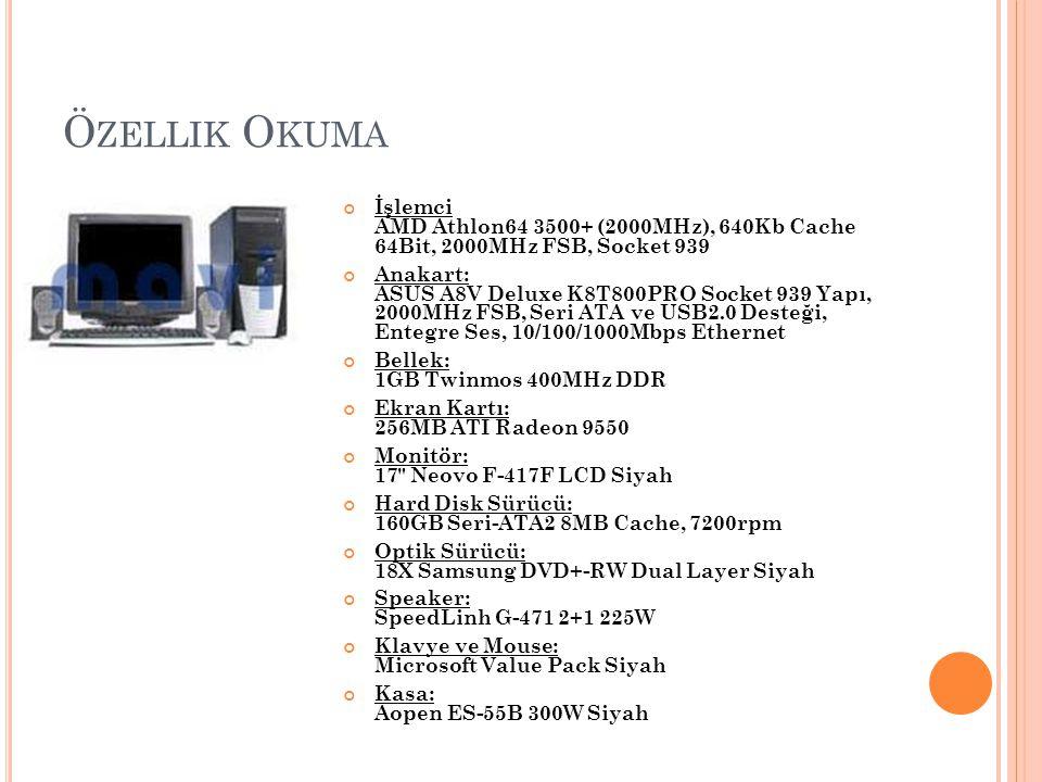 Ö ZELLIK O KUMA İşlemci AMD Athlon64 3500+ (2000MHz), 640Kb Cache 64Bit, 2000MHz FSB, Socket 939 Anakart: ASUS A8V Deluxe K8T800PRO Socket 939 Yapı, 2
