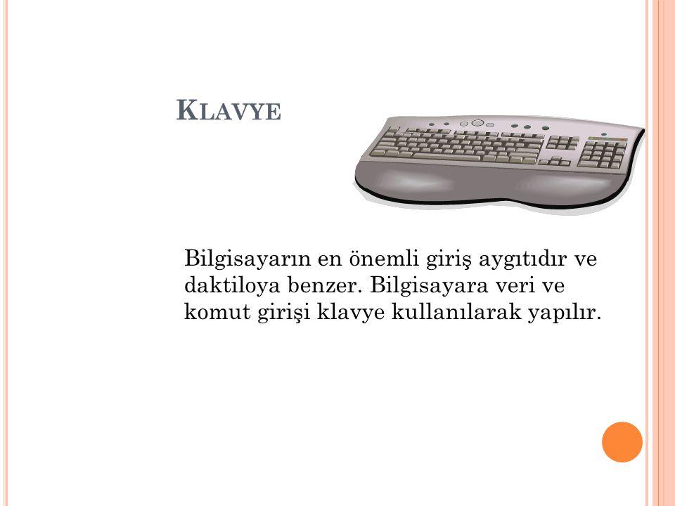 K LAVYE Bilgisayarın en önemli giriş aygıtıdır ve daktiloya benzer. Bilgisayara veri ve komut girişi klavye kullanılarak yapılır.