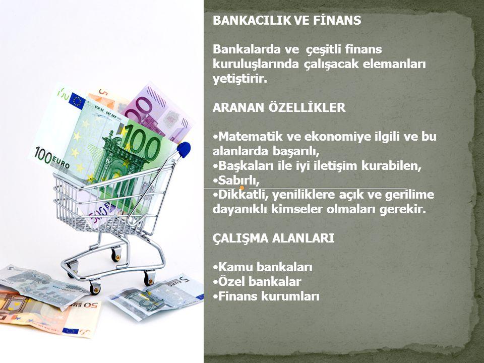 BANKACILIK VE FİNANS Bankalarda ve çeşitli finans kuruluşlarında çalışacak elemanları yetiştirir.