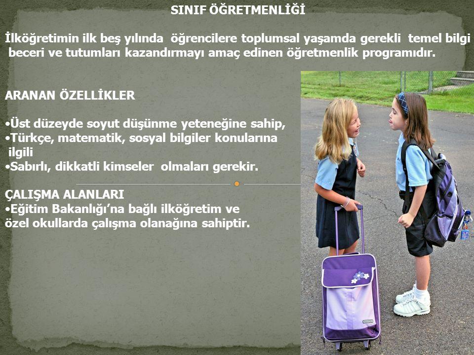 SINIF ÖĞRETMENLİĞİ İlköğretimin ilk beş yılında öğrencilere toplumsal yaşamda gerekli temel bilgi beceri ve tutumları kazandırmayı amaç edinen öğretmenlik programıdır.