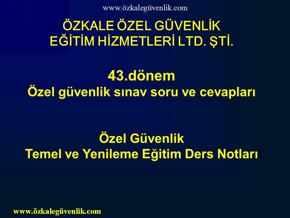 www.özkalegüvenlik.com ÖZKALE ÖZEL GÜVENLİK EĞİTİM HİZMETLERİ LTD.