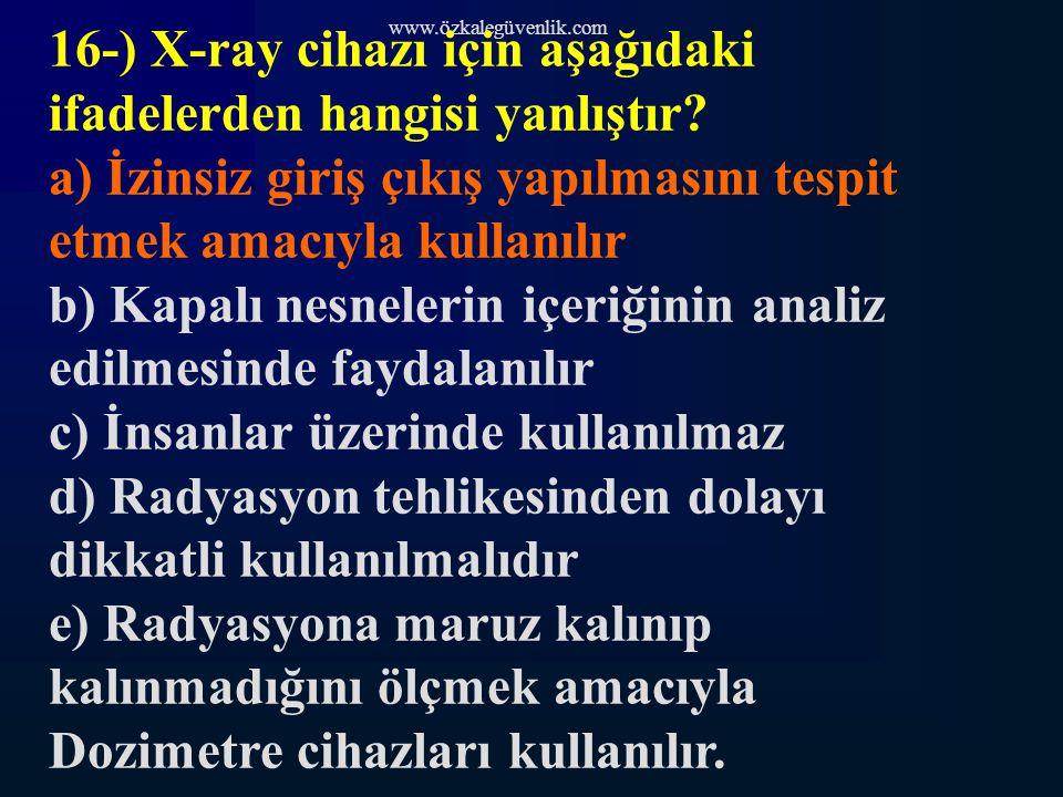 www.özkalegüvenlik.com 16-) X-ray cihazı için aşağıdaki ifadelerden hangisi yanlıştır.