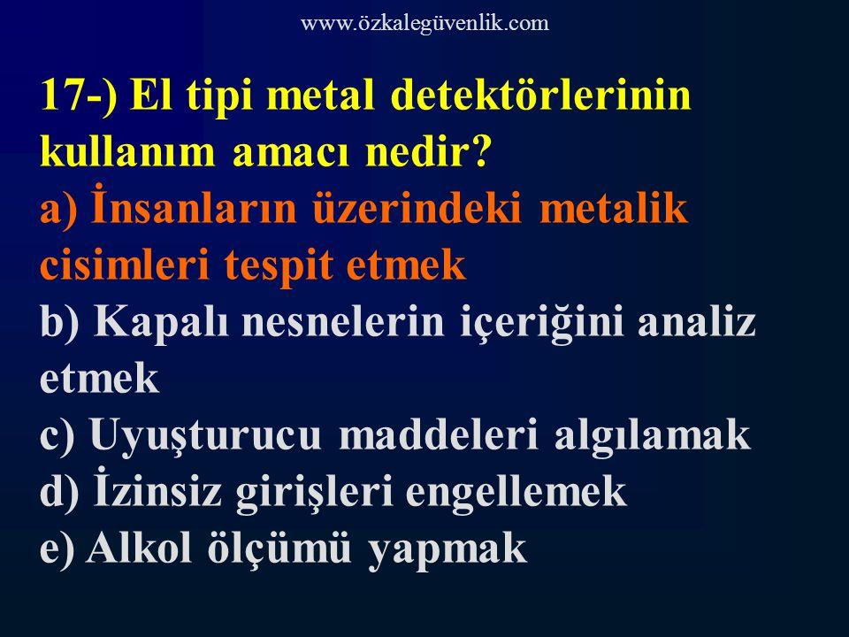 www.özkalegüvenlik.com 17-) El tipi metal detektörlerinin kullanım amacı nedir.