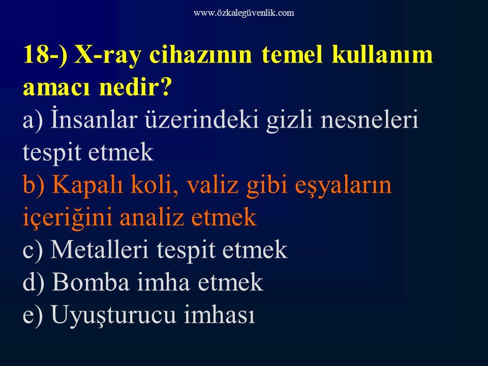 www.özkalegüvenlik.com 18-) X-ray cihazının temel kullanım amacı nedir.