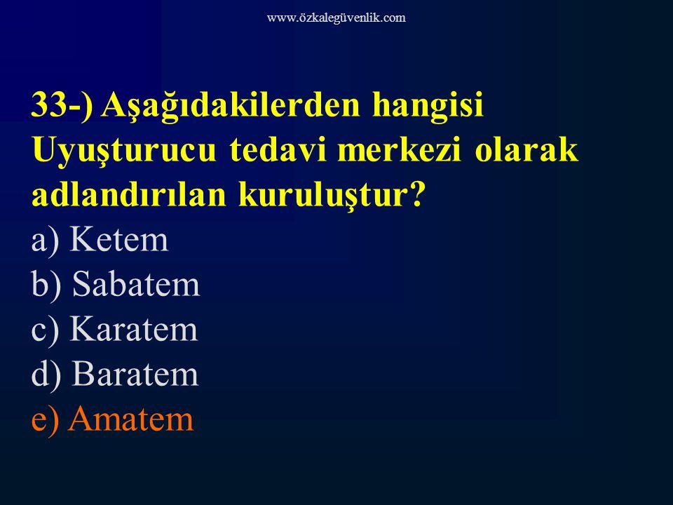 www.özkalegüvenlik.com 33-) Aşağıdakilerden hangisi Uyuşturucu tedavi merkezi olarak adlandırılan kuruluştur.