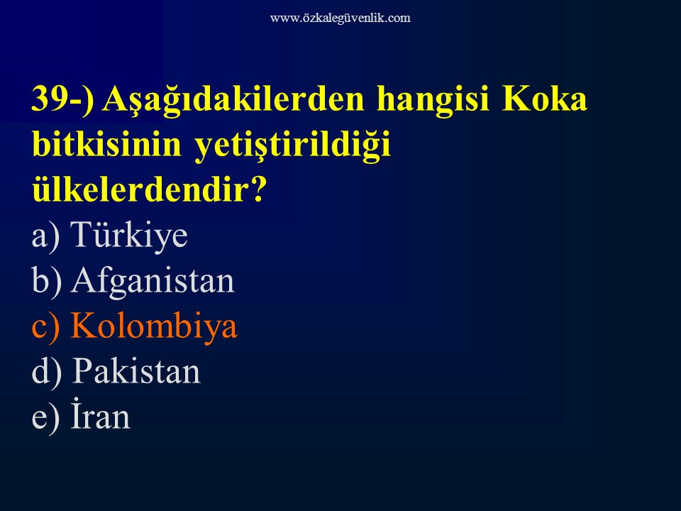 www.özkalegüvenlik.com 39-) Aşağıdakilerden hangisi Koka bitkisinin yetiştirildiği ülkelerdendir.