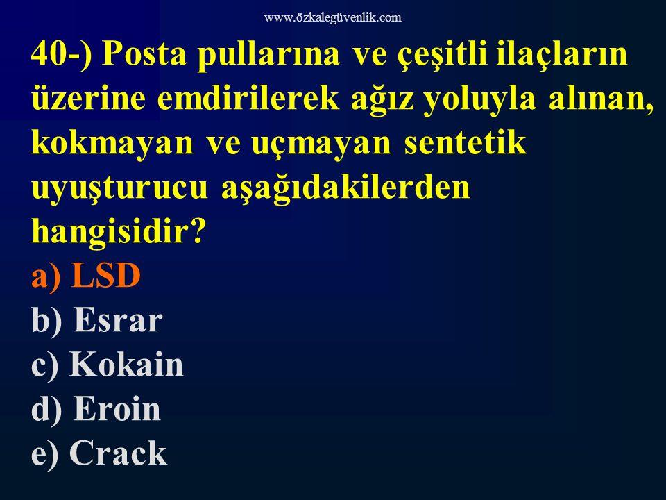 www.özkalegüvenlik.com 40-) Posta pullarına ve çeşitli ilaçların üzerine emdirilerek ağız yoluyla alınan, kokmayan ve uçmayan sentetik uyuşturucu aşağıdakilerden hangisidir.