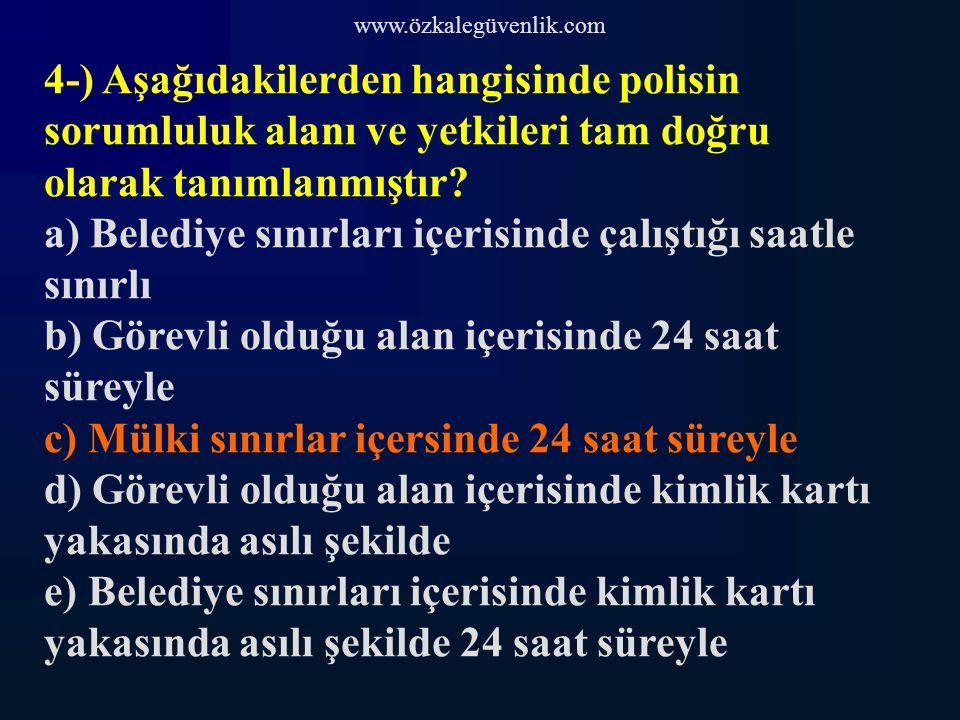 www.özkalegüvenlik.com 4-) Aşağıdakilerden hangisinde polisin sorumluluk alanı ve yetkileri tam doğru olarak tanımlanmıştır.
