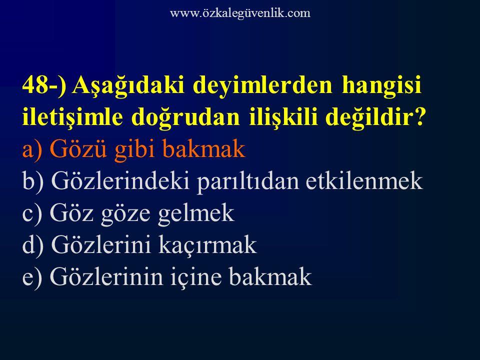 www.özkalegüvenlik.com 48-) Aşağıdaki deyimlerden hangisi iletişimle doğrudan ilişkili değildir.