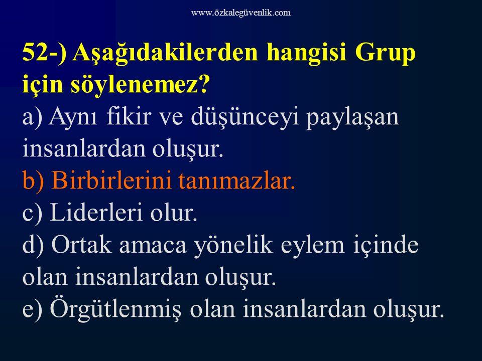 www.özkalegüvenlik.com 52-) Aşağıdakilerden hangisi Grup için söylenemez.
