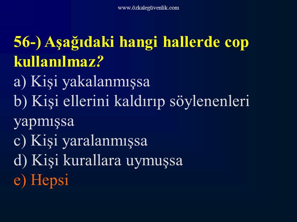 www.özkalegüvenlik.com 56-) Aşağıdaki hangi hallerde cop kullanılmaz.