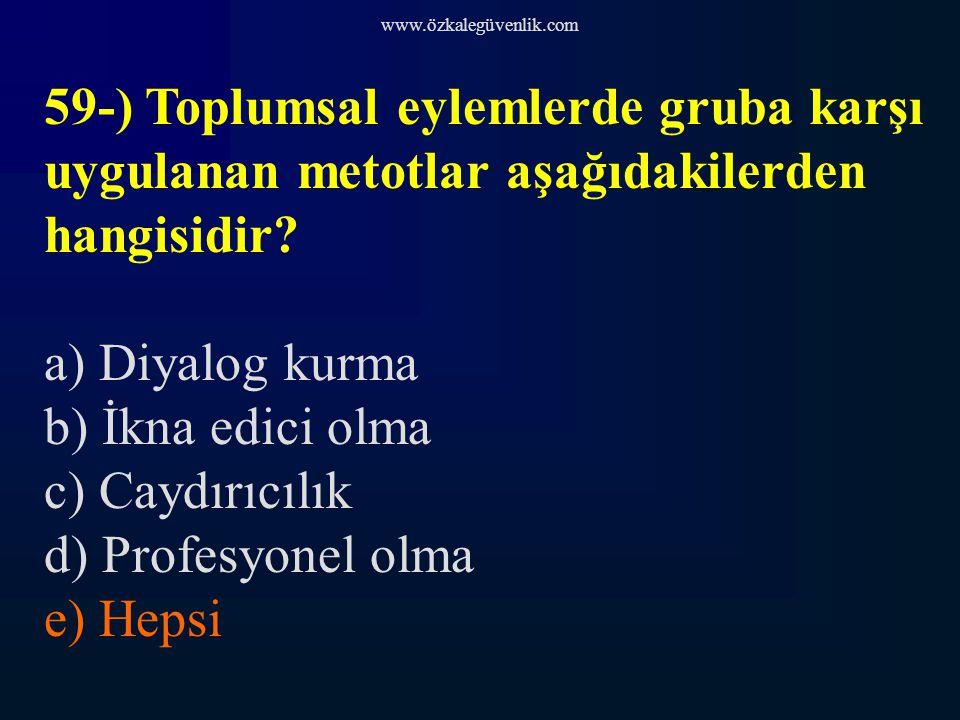www.özkalegüvenlik.com 59-) Toplumsal eylemlerde gruba karşı uygulanan metotlar aşağıdakilerden hangisidir.
