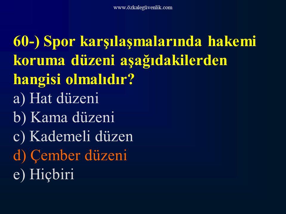 www.özkalegüvenlik.com 60-) Spor karşılaşmalarında hakemi koruma düzeni aşağıdakilerden hangisi olmalıdır.
