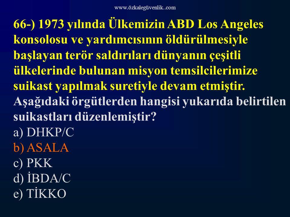 www.özkalegüvenlik..com 66-) 1973 yılında Ülkemizin ABD Los Angeles konsolosu ve yardımcısının öldürülmesiyle başlayan terör saldırıları dünyanın çeşitli ülkelerinde bulunan misyon temsilcilerimize suikast yapılmak suretiyle devam etmiştir.