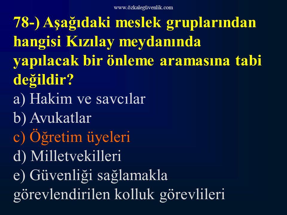 www.özkalegüvenlik.com 78-) Aşağıdaki meslek gruplarından hangisi Kızılay meydanında yapılacak bir önleme aramasına tabi değildir.