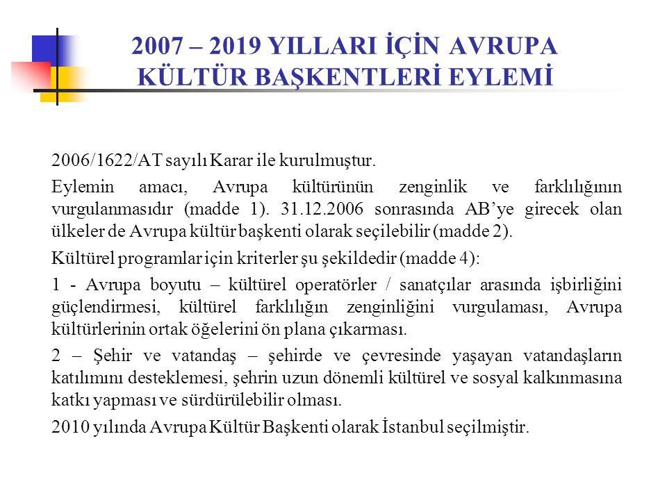 2007 – 2019 YILLARI İÇİN AVRUPA KÜLTÜR BAŞKENTLERİ EYLEMİ 2006/1622/AT sayılı Karar ile kurulmuştur.