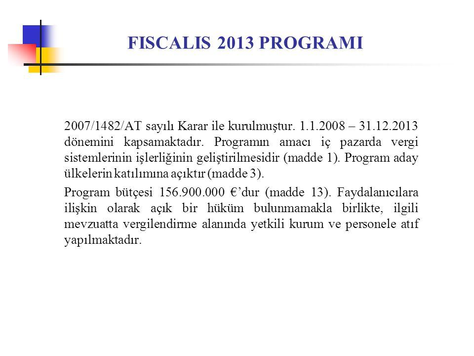 FISCALIS 2013 PROGRAMI 2007/1482/AT sayılı Karar ile kurulmuştur.