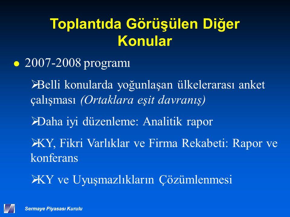 Sermaye Piyasası Kurulu Toplantıda Görüşülen Diğer Konular 2007-2008 programı  Belli konularda yoğunlaşan ülkelerarası anket çalışması (Ortaklara eşi