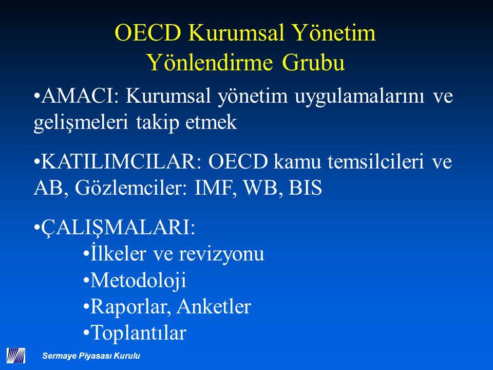 Sermaye Piyasası Kurulu OECD Kurumsal Yönetim Yönlendirme Grubu AMACI: Kurumsal yönetim uygulamalarını ve gelişmeleri takip etmek KATILIMCILAR: OECD k