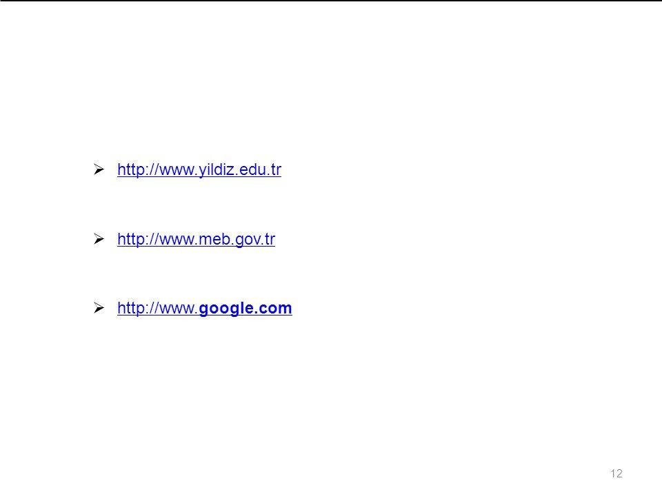 12  http://www.yildiz.edu.tr http://www.yildiz.edu.tr  http://www.meb.gov.tr http://www.meb.gov.tr  http://www.google.com http://www.google.com