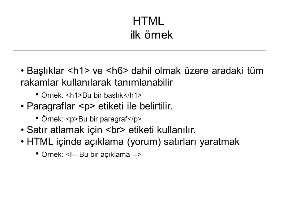 HTML ilk örnek Başlıklar ve dahil olmak üzere aradaki tüm rakamlar kullanılarak tanımlanabilir Örnek: Bu bir başlık Paragraflar etiketi ile belirtilir.