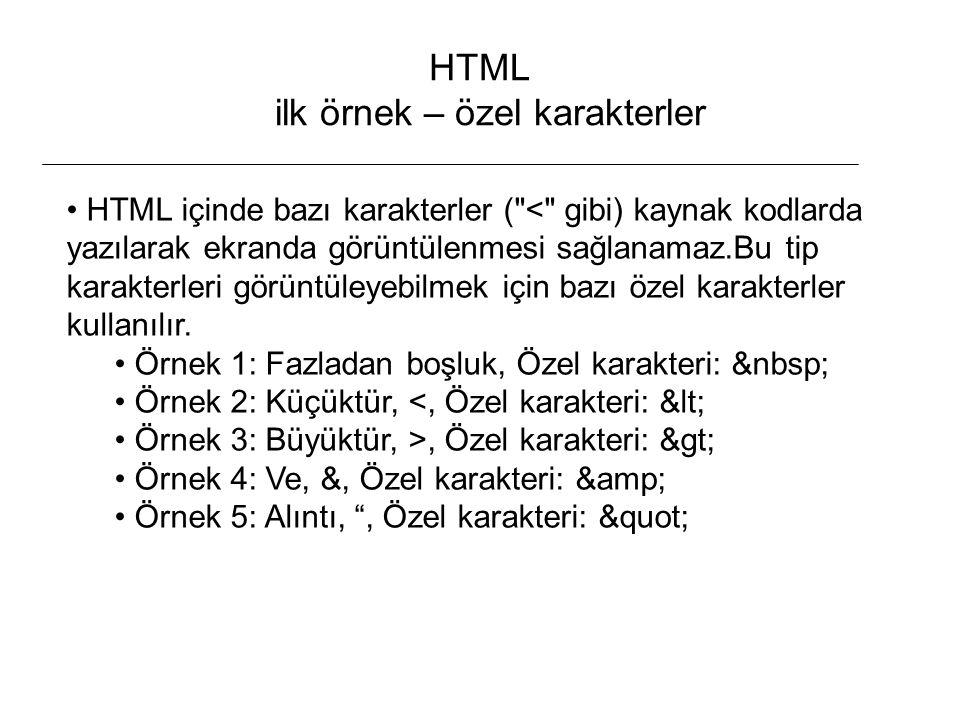 HTML ilk örnek – özel karakterler HTML içinde bazı karakterler ( < gibi) kaynak kodlarda yazılarak ekranda görüntülenmesi sağlanamaz.Bu tip karakterleri görüntüleyebilmek için bazı özel karakterler kullanılır.