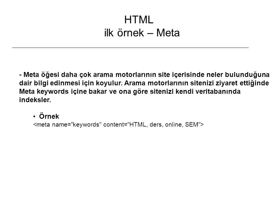 HTML ilk örnek – Meta - Meta öğesi daha çok arama motorlarının site içerisinde neler bulunduğuna dair bilgi edinmesi için koyulur. Arama motorlarının