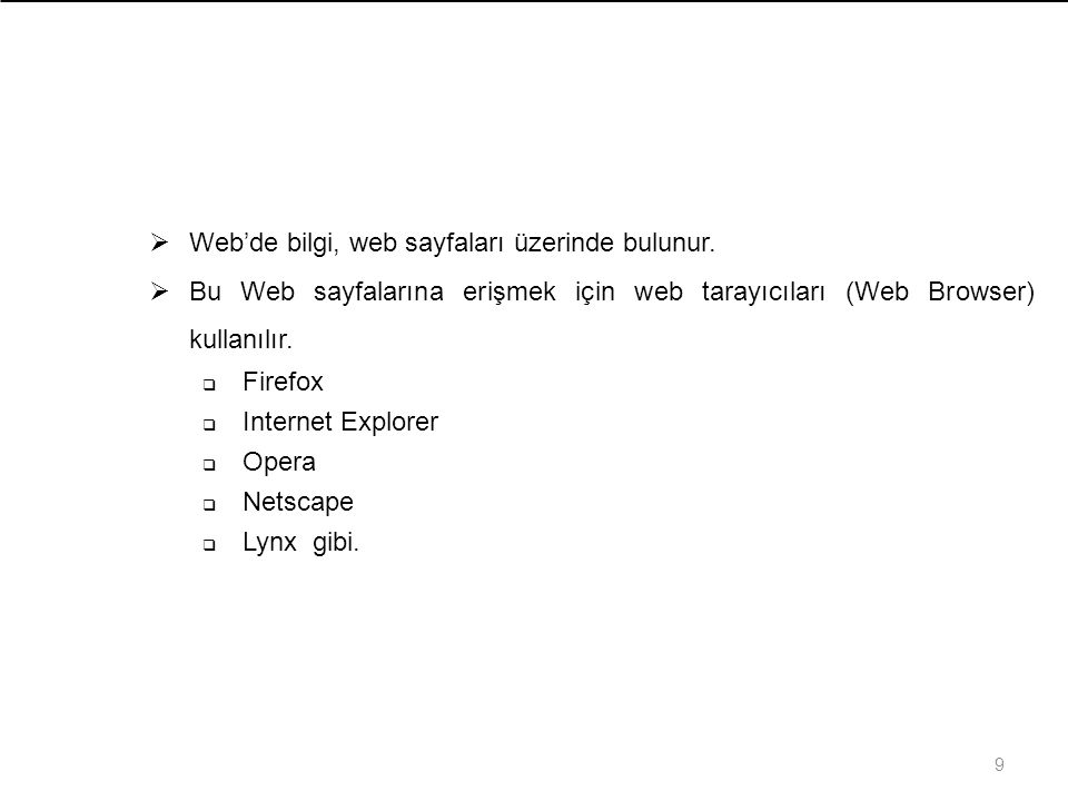 9  Web'de bilgi, web sayfaları üzerinde bulunur.  Bu Web sayfalarına erişmek için web tarayıcıları (Web Browser) kullanılır.  Firefox  Internet Ex