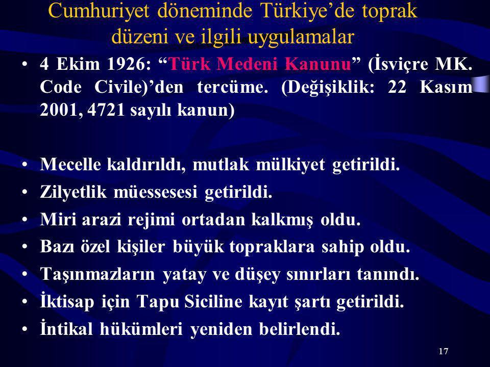"""17 Cumhuriyet döneminde Türkiye'de toprak düzeni ve ilgili uygulamalar 4 Ekim 1926: """"Türk Medeni Kanunu"""" (İsviçre MK. Code Civile)'den tercüme. (Değiş"""
