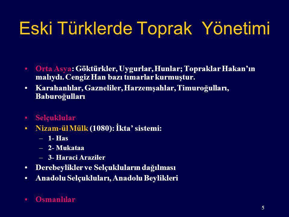 Eski Türklerde Toprak Yönetimi Orta Asya: Göktürkler, Uygurlar, Hunlar; Topraklar Hakan'ın malıydı. Cengiz Han bazı tımarlar kurmuştur. Karahanlılar,