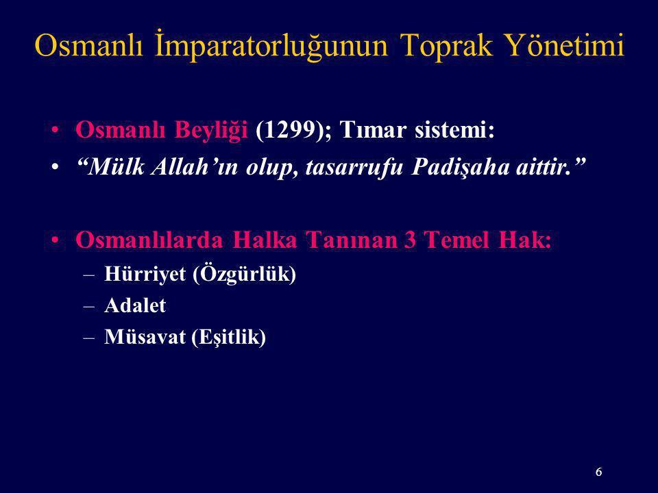 Osmanlı İmparatorluğunun Toprak Yönetimi Osmanlı Beyliği (1299); Tımar sistemi: Mülk Allah'ın olup, tasarrufu Padişaha aittir. Osmanlılarda Halka Tanınan 3 Temel Hak: –Hürriyet (Özgürlük) –Adalet –Müsavat (Eşitlik) 6