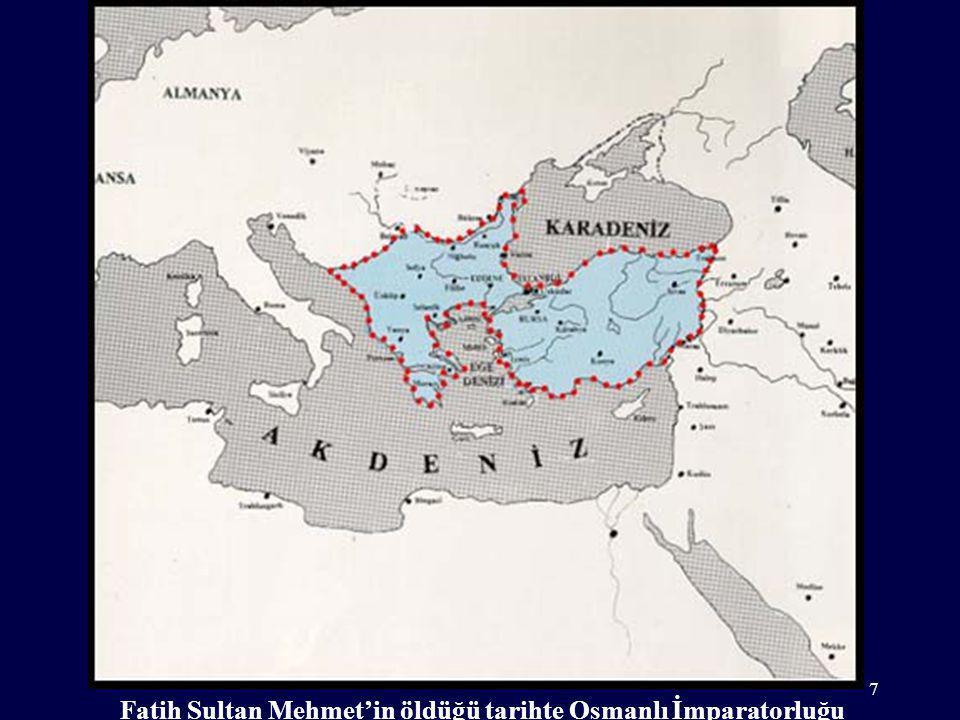 Fatih Sultan Mehmet'in öldüğü tarihte Osmanlı İmparatorluğu 7