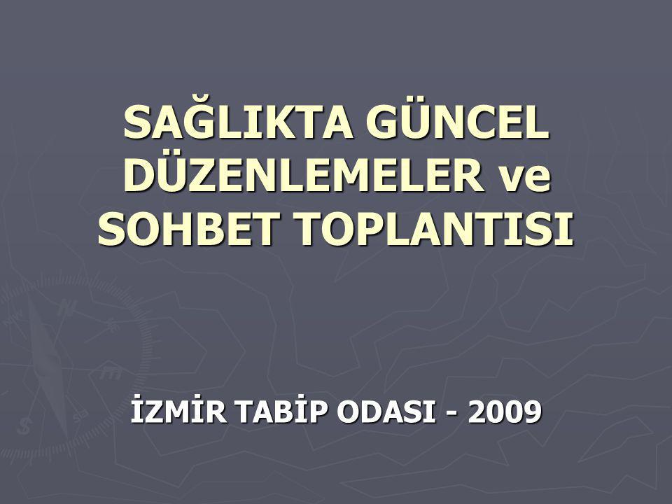 SAĞLIKTA GÜNCEL DÜZENLEMELER ve SOHBET TOPLANTISI İZMİR TABİP ODASI - 2009