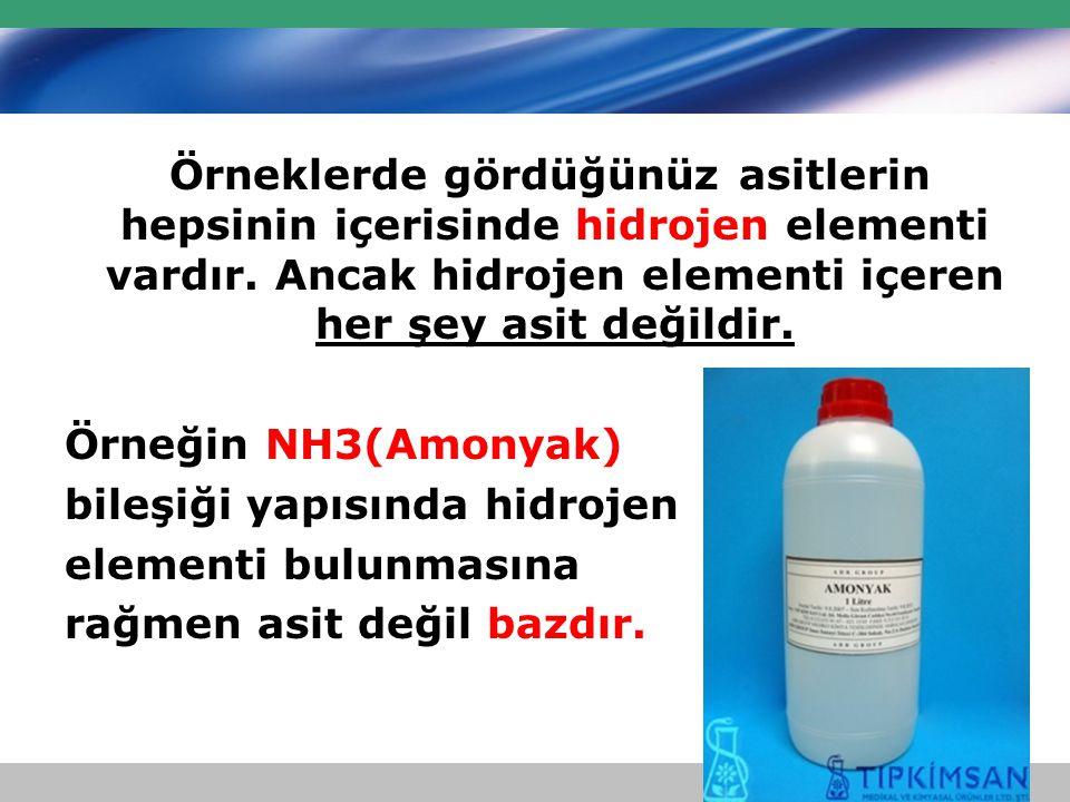 Örneklerde gördüğünüz asitlerin hepsinin içerisinde hidrojen elementi vardır. Ancak hidrojen elementi içeren her şey asit değildir. Örneğin NH3(Amonya