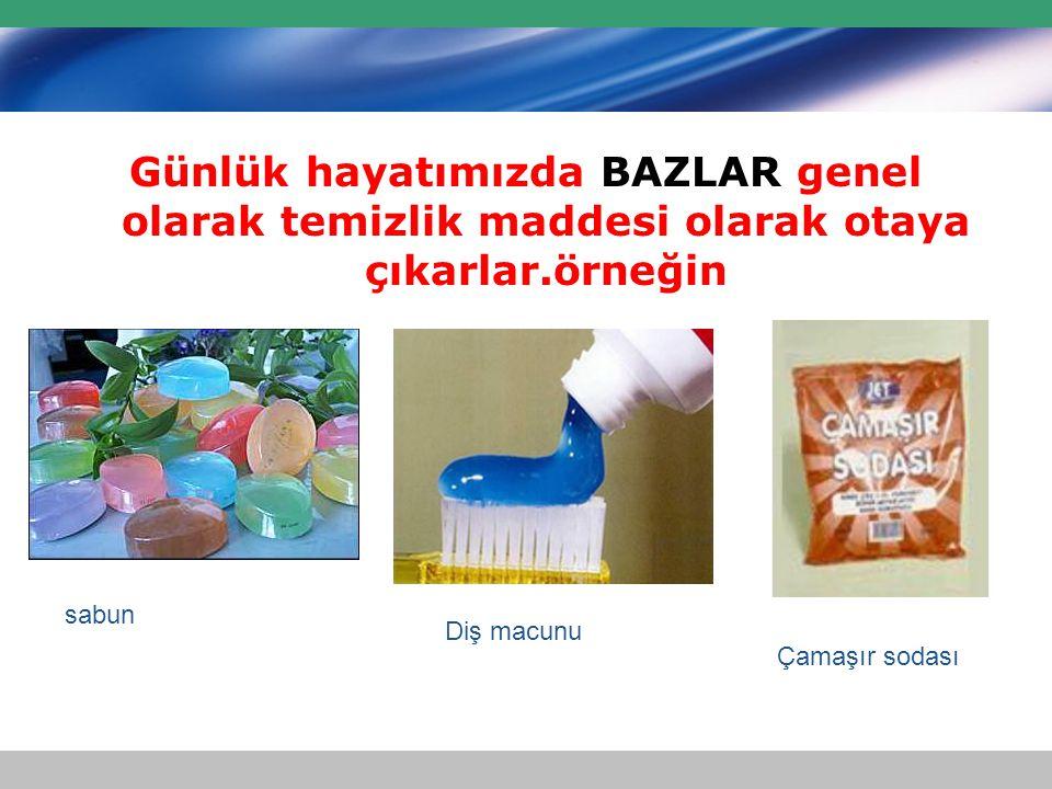 Günlük hayatımızda BAZLAR genel olarak temizlik maddesi olarak otaya çıkarlar.örneğin sabun Diş macunu Çamaşır sodası