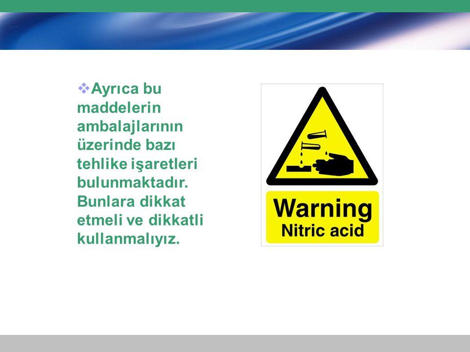  Ayrıca bu maddelerin ambalajlarının üzerinde bazı tehlike işaretleri bulunmaktadır. Bunlara dikkat etmeli ve dikkatli kullanmalıyız.