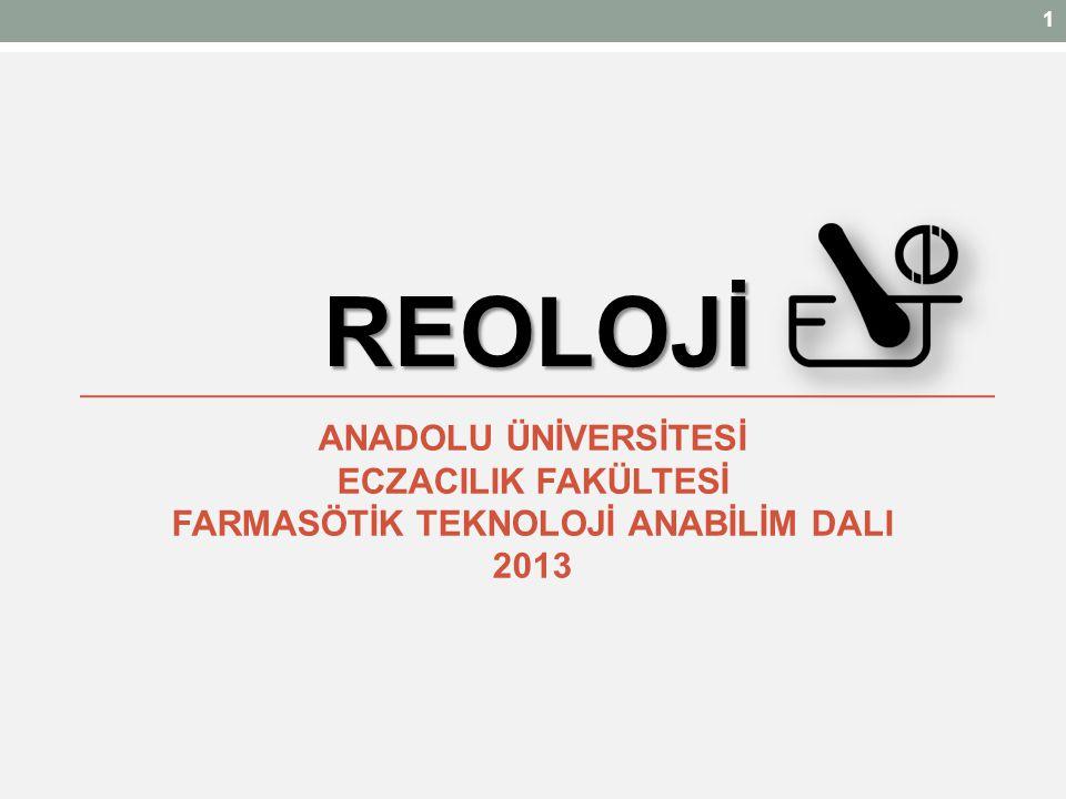 REOLOJİ ANADOLU ÜNİVERSİTESİ ECZACILIK FAKÜLTESİ FARMASÖTİK TEKNOLOJİ ANABİLİM DALI 2013 1