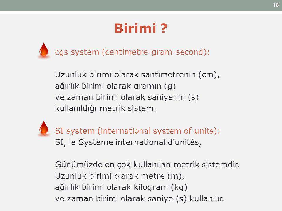 Birimi ? cgs system (centimetre-gram-second): Uzunluk birimi olarak santimetrenin (cm), ağırlık birimi olarak gramın (g) ve zaman birimi olarak saniye