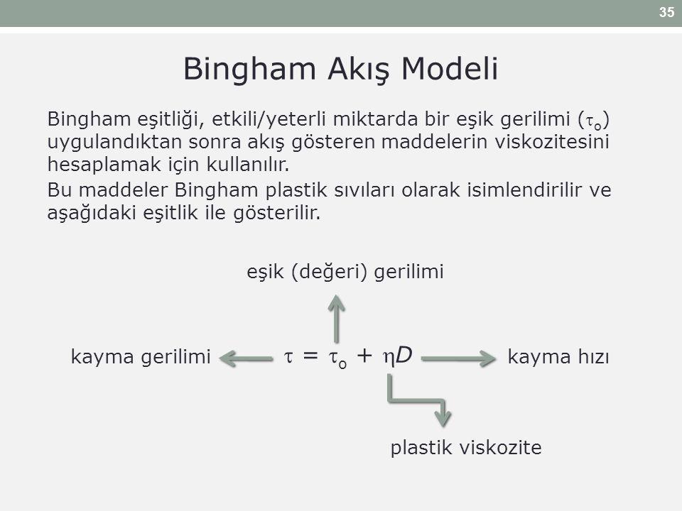  =  o + D kayma gerilimi eşik (değeri) gerilimi plastik viskozite kayma hızı Bingham Akış Modeli Bingham eşitliği, etkili/yeterli miktarda bir eşik