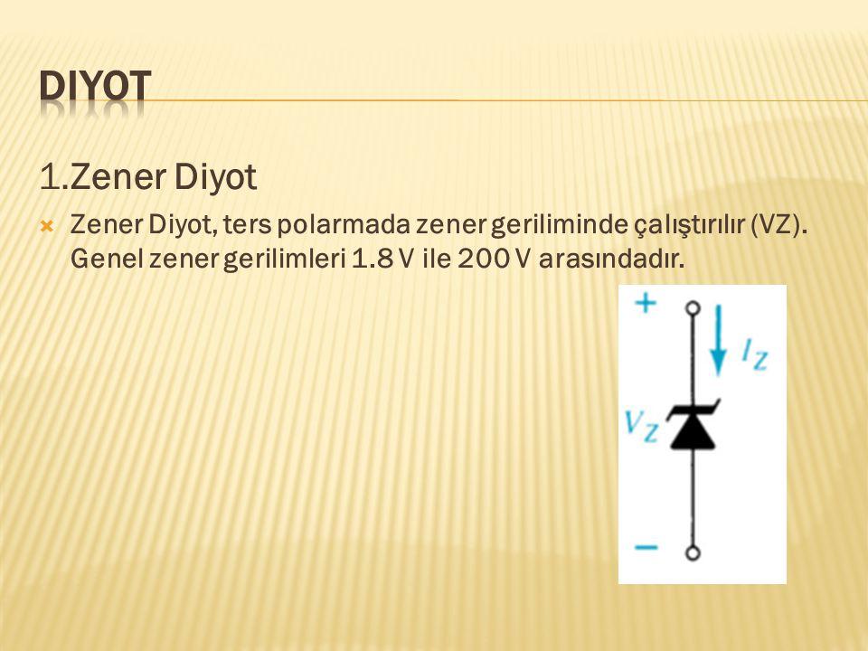 1.Zener Diyot  Zener Diyot, ters polarmada zener geriliminde çalıştırılır (VZ). Genel zener gerilimleri 1.8 V ile 200 V arasındadır.