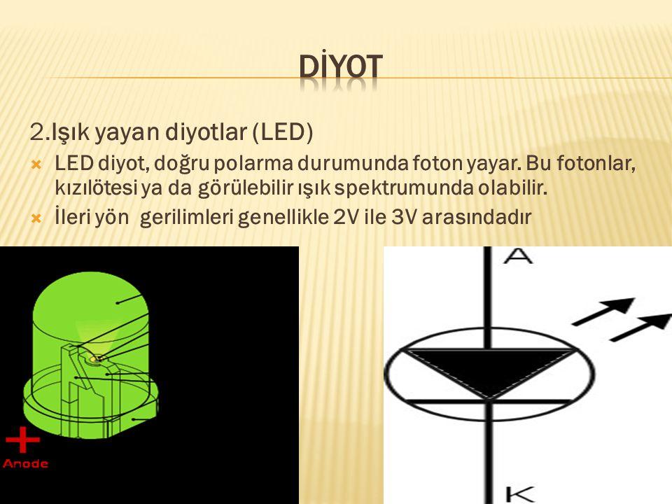2.Işık yayan diyotlar (LED)  LED diyot, doğru polarma durumunda foton yayar. Bu fotonlar, kızılötesi ya da görülebilir ışık spektrumunda olabilir. 