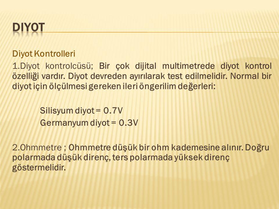 Diyot Kontrolleri 1.Diyot kontrolcüsü; Bir çok dijital multimetrede diyot kontrol özelliği vardır. Diyot devreden ayırılarak test edilmelidir. Normal