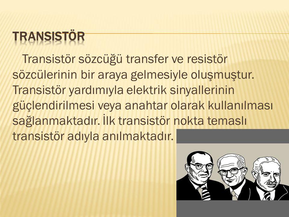 Transistör sözcüğü transfer ve resistör sözcülerinin bir araya gelmesiyle oluşmuştur. Transistör yardımıyla elektrik sinyallerinin güçlendirilmesi vey