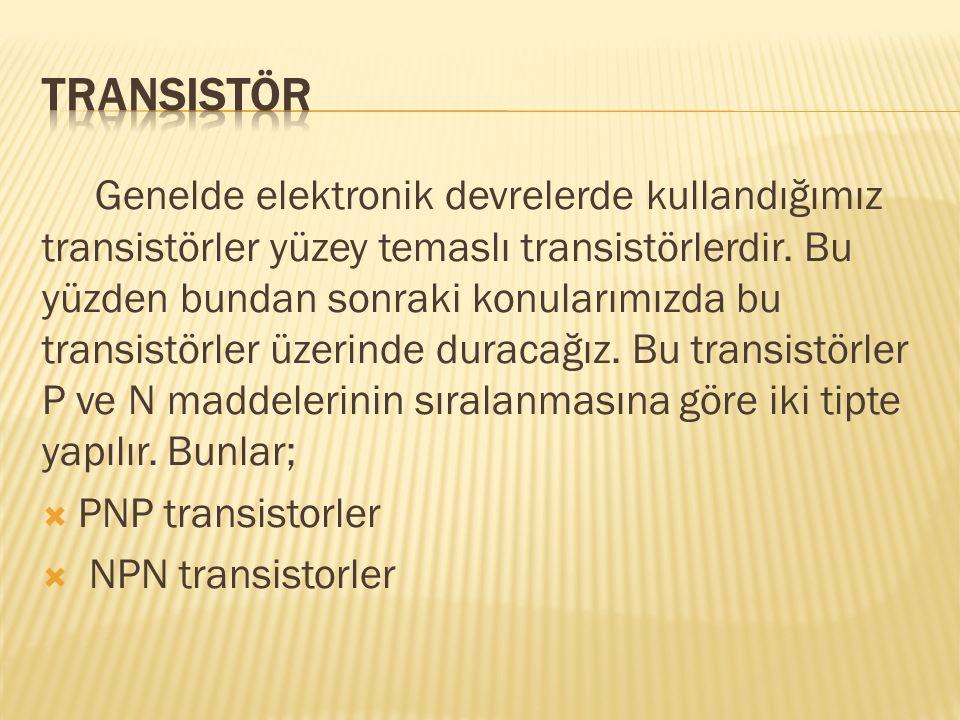 Genelde elektronik devrelerde kullandığımız transistörler yüzey temaslı transistörlerdir. Bu yüzden bundan sonraki konularımızda bu transistörler üzer