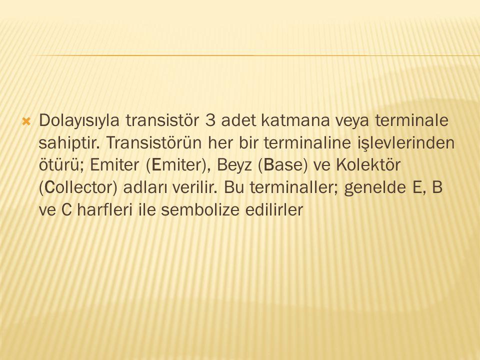  Dolayısıyla transistör 3 adet katmana veya terminale sahiptir. Transistörün her bir terminaline işlevlerinden ötürü; Emiter (Emiter), Beyz (Base) ve